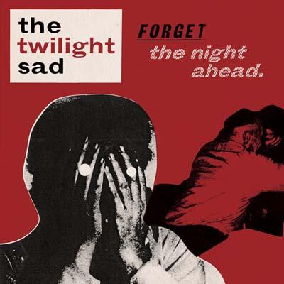 the-twilight-sad-forget-the-night-ahead