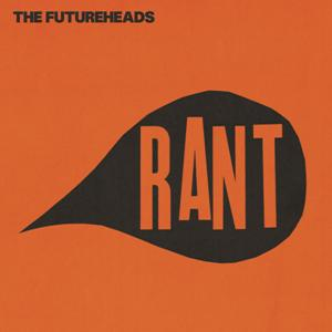 futureheads_rant