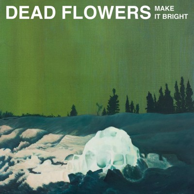 Dead Flowers Make It Bright